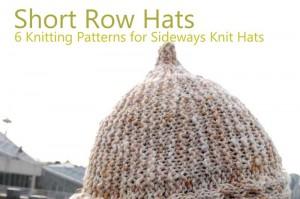 Short Row Hats | 6 Sideways Knit Patterns